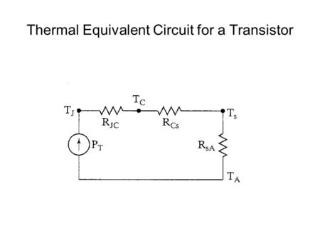 Thermal Equivalent Circuit for a Transistor. Junction Temperature Case TemperatureHeat Sink Temperature Ambient Temperature.