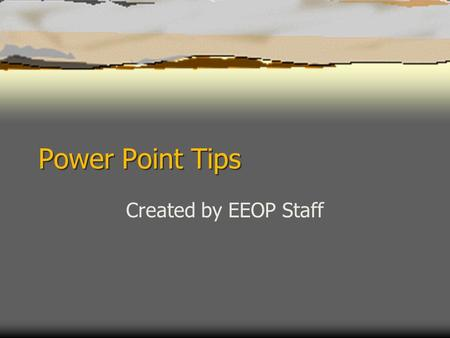 Power Point Tips Created by EEOP Staff. General Power Point Tips.
