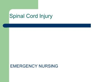 Spinal Cord Injury EMERGENCY NURSING. Objectives After this presentation we will able to: 1-Discuss the nursing assessment of patients with spinal cord.