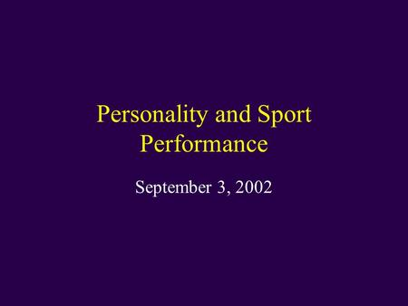 Personality and Sport Performance September 3, 2002.