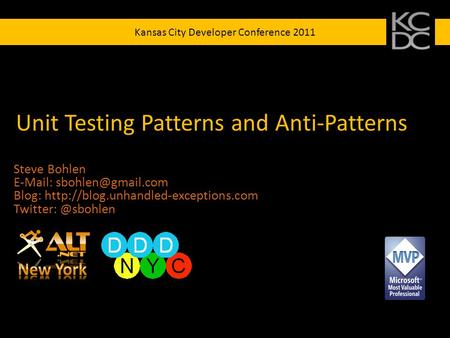 Kansas City Developer Conference 2011 Unit Testing Patterns and Anti-Patterns Steve Bohlen   Blog: