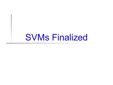 SVMs Finalized. Where we are Last time Support vector machines in grungy detail The SVM objective function and QP Today Last details on SVMs Putting it.