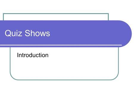 Quiz Shows Introduction. What is a quiz show? A quiz show has contestants. The contestants have to use their knowledge to answer questions. There is a.