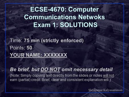 Shivkumar Kalyanaraman Rensselaer Polytechnic Institute 1 ECSE-4670: Computer Communications Netwoks Exam 1: SOLUTIONS Time: 75 min (strictly enforced)