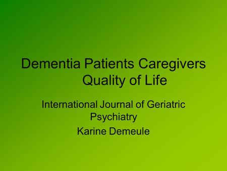 Dementia Patients Caregivers Quality of Life International Journal of Geriatric Psychiatry Karine Demeule.