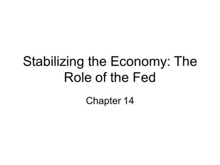 Stabilizing the Economy: The Role of the Fed Chapter 14.