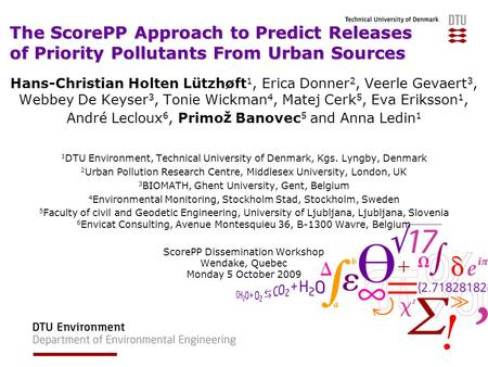 The ScorePP Approach to Predict Releases of Priority Pollutants From Urban Sources Hans-Christian Holten Lützhøft 1, Erica Donner 2, Veerle Gevaert 3,