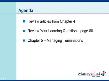 OH 5-1 Agenda Review articles from Chapter 4 Review Your Learning Questions, page 88 Chapter 5 – Managing Terminations.