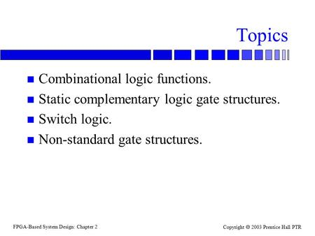 Topics Combinational logic functions.