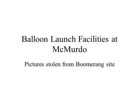 Balloon Launch Facilities at McMurdo Pictures stolen from Boomerang site.