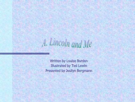 Written by Louise Borden Illustrated by Ted Lewin Presented by Jesilyn Bergmann.