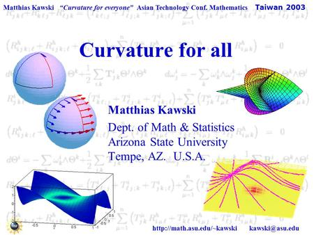 "Matthias Kawski ""Curvature for everyone"" Asian Technology Conf. Mathematics Taiwan 2003  Curvature for all Matthias."