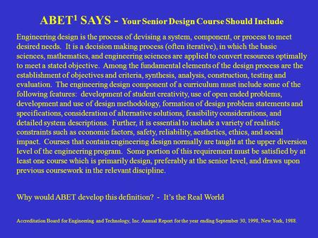 ABET 1 SAYS - Your Senior Design Course Should Include Engineering design is the process of devising a system, component, or process to meet desired needs.