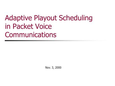 Nov. 3, 2000 Adaptive Playout Scheduling in Packet Voice Communications.