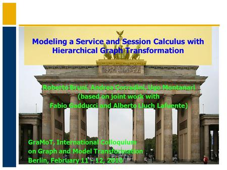 Modeling a Service and Session Calculus with Hierarchical Graph Transformation Roberto Bruni, Andrea Corradini, Ugo Montanari (based on joint work with.