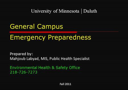 General Campus Emergency Preparedness Prepared by: Mahjoub Labyad, MIS, Public Health Specialist Environmental Health & Safety Office 218-726-7273 Fall.
