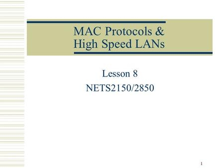 1 MAC Protocols & High Speed LANs Lesson 8 NETS2150/2850.
