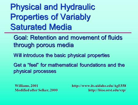 Physical and Hydraulic Properties of Variably Saturated Media Goal: Retention and movement of fluids through porous media Will introduce the basic physical.