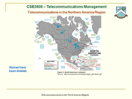 Telecommunications in the North America Region CSE5806 – Telecommunications Management Telecommunications in the Northern America Region Names have been.