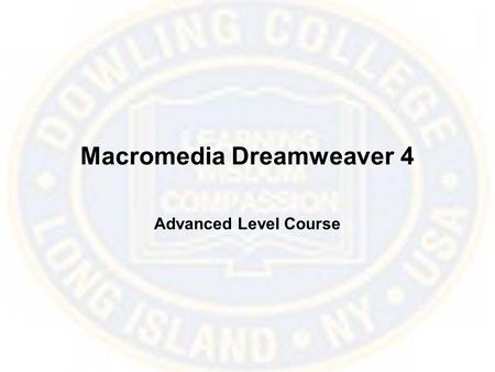 Macromedia Dreamweaver 4 Advanced Level Course. Add Rollovers Rollovers or mouseovers are possibly the most popular effects used in designing Web pages.