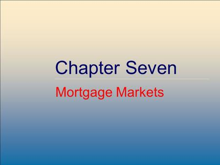 ©2007, The McGraw-Hill Companies, All Rights Reserved 7-1 McGraw-Hill/Irwin Chapter Seven Mortgage Markets.