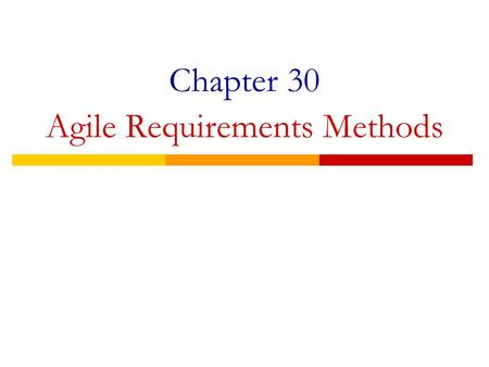 Chapter 30 Agile Requirements Methods. Mitigating Requirements Risk  The entire requirements discipline within the software lifecycle exists for only.