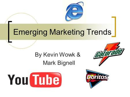Emerging Marketing Trends By Kevin Wowk & Mark Bignell.