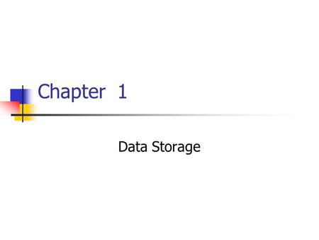 Chapter 1 Data Storage. 2 Chapter 1: Data Storage 1.1 Bits and Their Storage 1.2 Main Memory 1.3 Mass Storage 1.4 Representing Information as Bit Patterns.