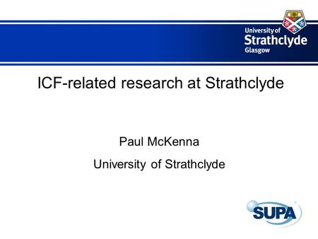 ICF-related research at Strathclyde Paul McKenna University of Strathclyde.