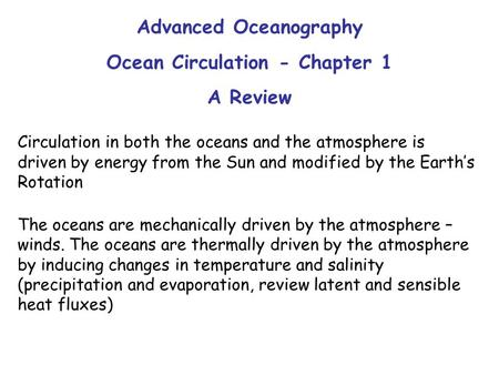 Advanced Oceanography Ocean Circulation - Chapter 1 A Review Circulation in both the oceans and the atmosphere is driven by energy from the Sun and modified.