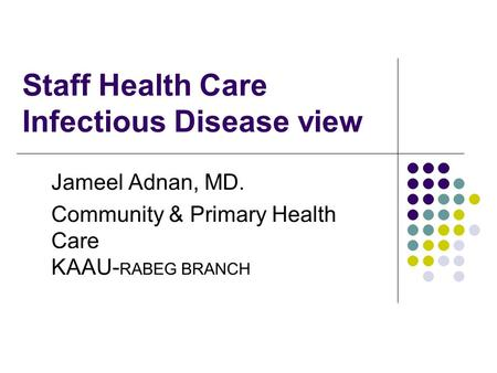 Staff Health Care Infectious Disease view Jameel Adnan, MD. Community & Primary Health Care KAAU- RABEG BRANCH.