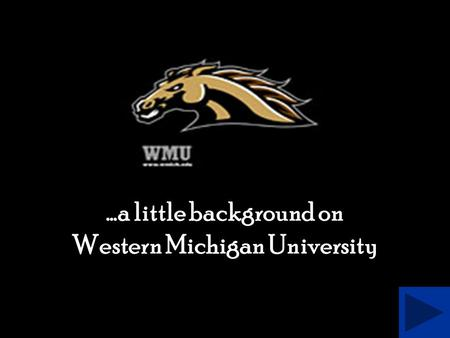 …a little background on Western Michigan University.