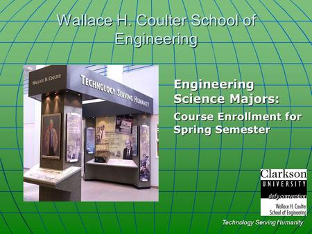 Wallace H. Coulter School of Engineering Engineering Science Majors: Course Enrollment for Spring Semester Technology Serving Humanity.
