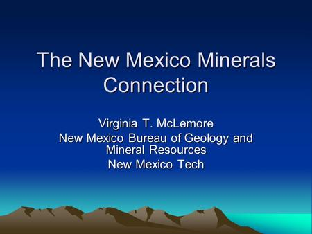 The New Mexico Minerals Connection Virginia T. McLemore New Mexico Bureau of Geology and Mineral Resources New Mexico Tech.