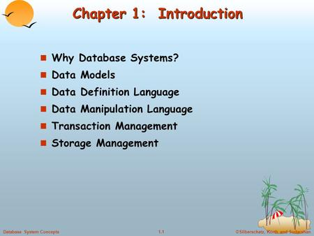 ©Silberschatz, Korth and Sudarshan1.1Database System Concepts Chapter 1: Introduction n Why Database Systems? n Data Models n Data Definition Language.
