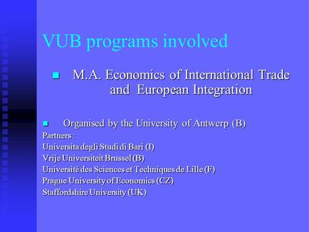 VUB programs involved M.A. Economics of International Trade and European Integration M.A. Economics of International Trade and European Integration Organised.