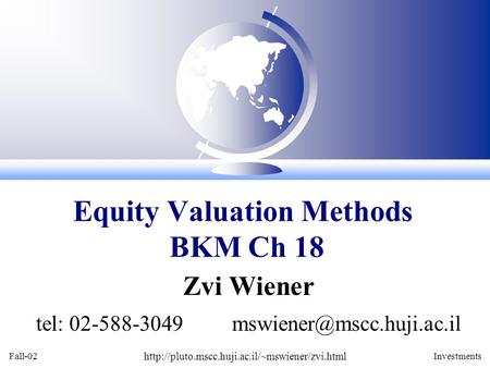 Fall-02  Investments Zvi Wiener tel: 02-588-3049 Equity Valuation Methods BKM Ch.