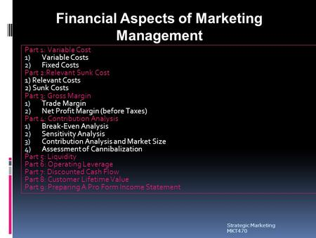 Strategic Marketing MKT470 Part 1: Variable Cost 1) Variable Costs 2) Fixed Costs Part 2:Relevant Sunk Cost 1) Relevant Costs 2) Sunk Costs Part 3: Gross.