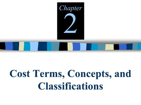 Cost Terms, Concepts, and Classifications Chapter 2.