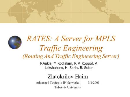 RATES: A Server for MPLS Traffic Engineering (Routing And Traffic Engineering Server) Zlatokrilov Haim Advanced Topics in IP Networks5/1/2001 Tel-Aviv.