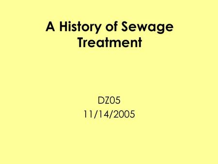 A History of Sewage Treatment DZ05 11/14/2005. Evolution of Driving Issues 1.Smell 2.Infectious Disease 3.Chronic Health Risks 4.Environmental Concerns.