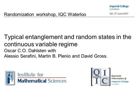 ABCRandom GaussiansConclusion&OutlookIntroductionTypical entanglement IQC 27 June 2007 Randomization workshop, IQC Waterloo Typical entanglement and random.