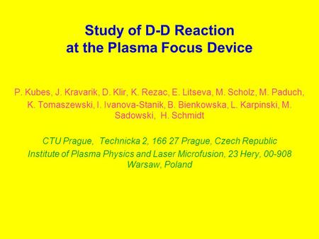 Study of D-D Reaction at the Plasma Focus Device P. Kubes, J. Kravarik, D. Klir, K. Rezac, E. Litseva, M. Scholz, M. Paduch, K. Tomaszewski, I. Ivanova-Stanik,