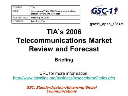 GSC: Standardization Advancing Global Communications TIA's 2006 Telecommunications Market Review and Forecast Briefing URL for more information: