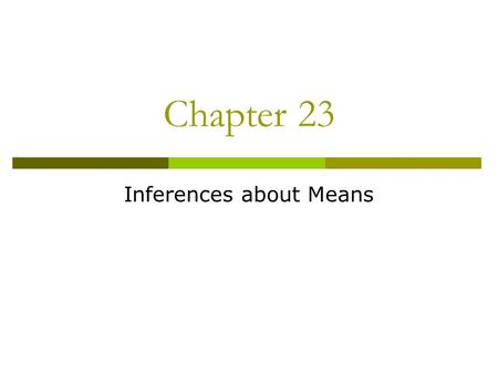 Chapter 23 Inferences about Means. Review  One Quantitative Variable  Population Mean Value _____  Population Standard Deviation Value ____.