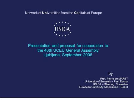 © 2006 – UNICA & exquisse.com Network of Universities from the Capitals of Europe Presentation and proposal for cooperation to the 46th UCEU General Assembly.