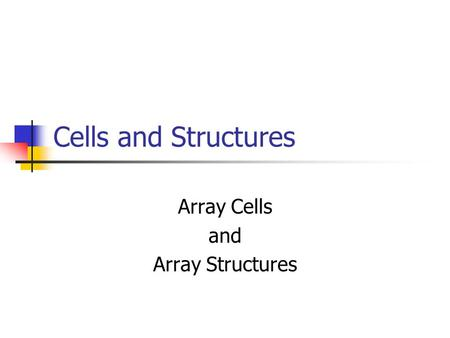 Cells and Structures Array Cells and Array Structures.