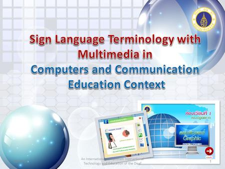 22/06/101 An International Symposium Instructional Technology and Education of the Deaf.