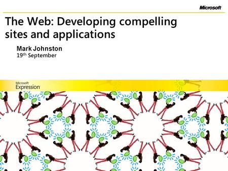 The Web: Developing compelling sites and applications 19 th September Mark Johnston.