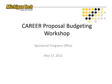 CAREER Proposal Budgeting Workshop Sponsored Programs Office May 17, 2011.